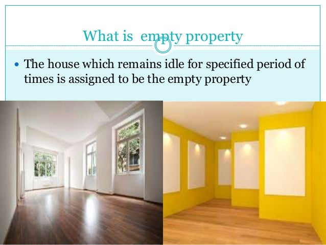 What is empty property  The house which remains idle for specified period of times is assigned to be the empty property