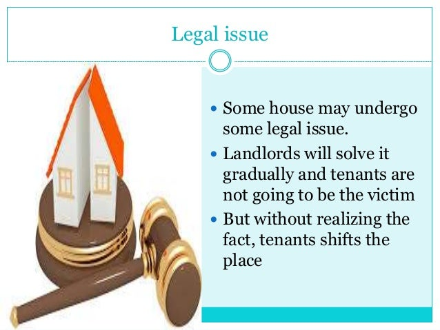Legal issue  Some house may undergo some legal issue.  Landlords will solve it gradually and tenants are not going to be...