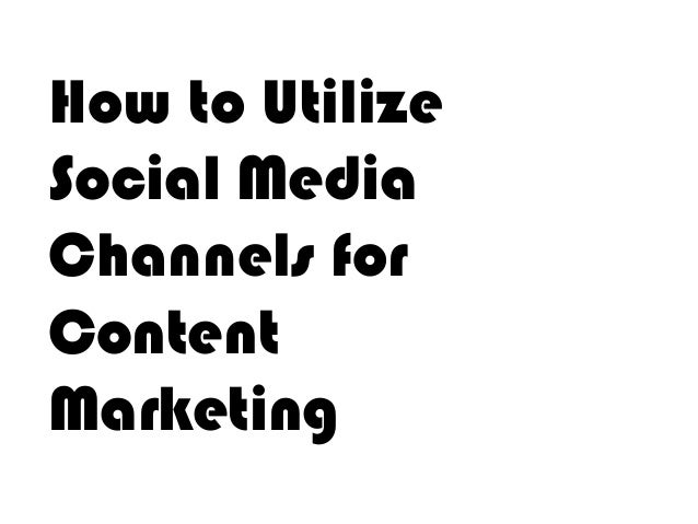 How to Utilize Social Media Channels for Content Marketing