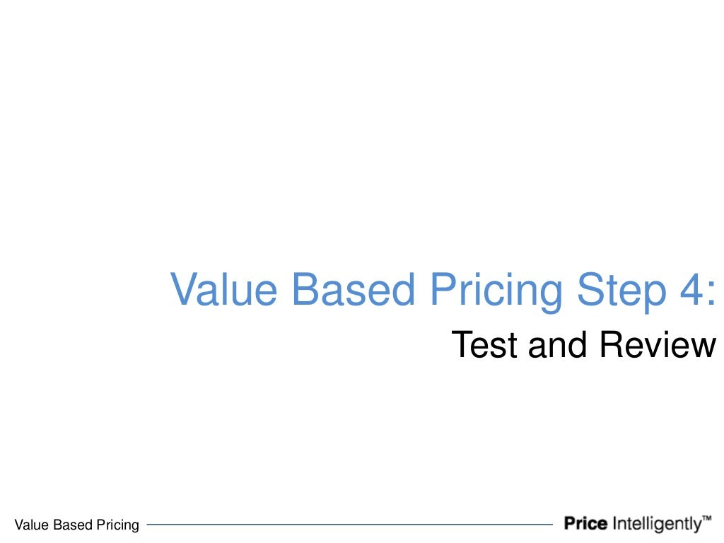 summary of value based pricing An essential component of value-based pricing is the necessity to determine the  value for the customer in order to define the value a customer associates with a.