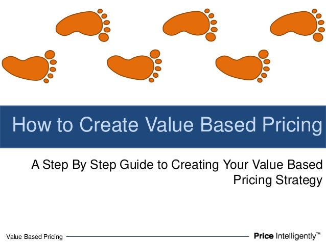Value Based PricingA Step By Step Guide to Creating Your Value BasedPricing StrategyHow to Create Value Based Pricing