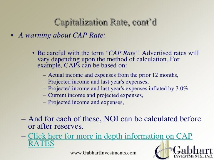 """Capitalization Rate, cont'd• A warning about CAP Rate:      • Be careful with the term """"CAP Rate"""". Advertised rates will  ..."""