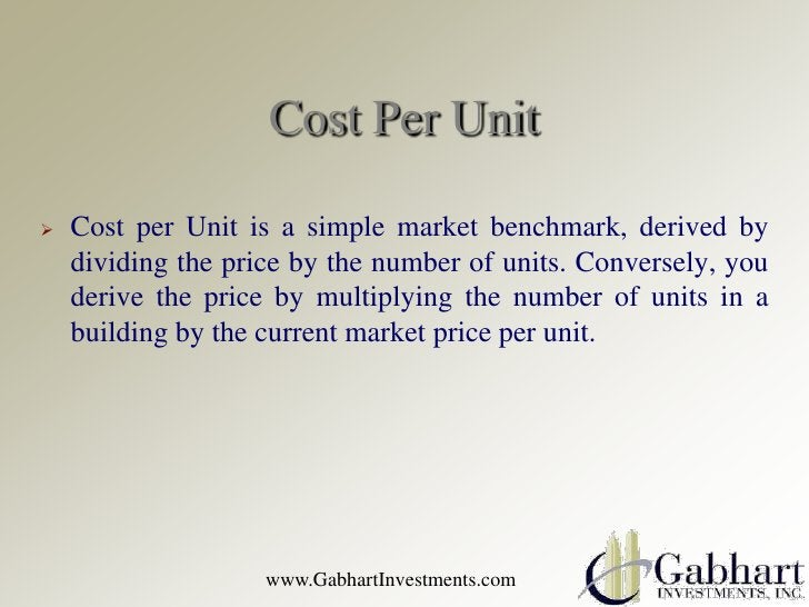 Cost Per Unit   Cost per Unit is a simple market benchmark, derived by    dividing the price by the number of units. Conv...