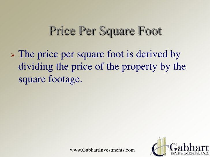 Price Per Square Foot   The price per square foot is derived by    dividing the price of the property by the    square fo...