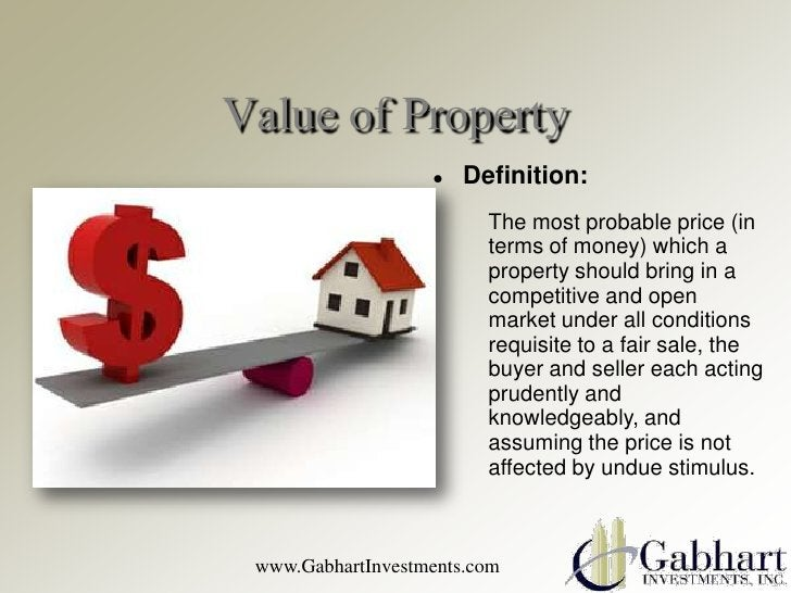 Value of Property                      Definition:                         The most probable price (in                   ...
