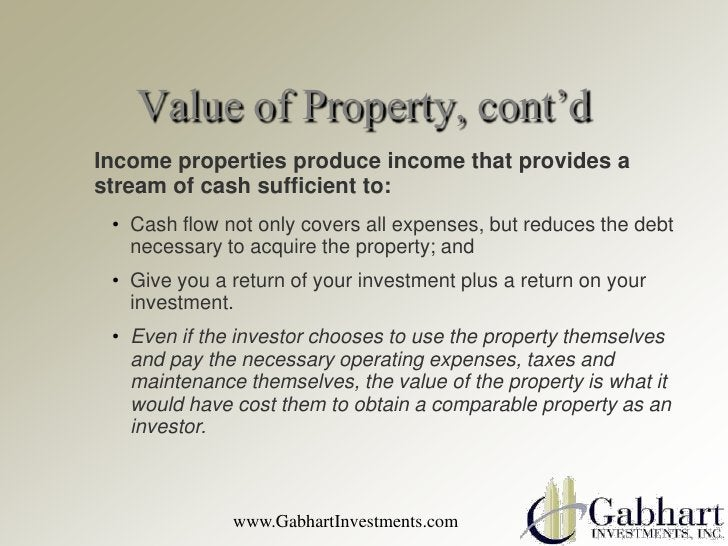 Value of Property, cont'dIncome properties produce income that provides astream of cash sufficient to: • Cash flow not onl...