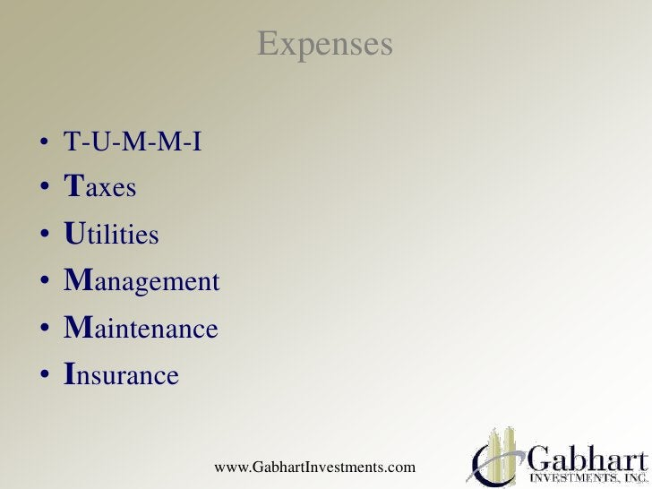 Expenses• T-U-M-M-I•   Taxes•   Utilities•   Management•   Maintenance•   Insurance              www.GabhartInvestments.com