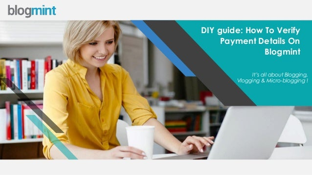 w w w . b l o g m i n t . c o m DIY guide: How To Verify Payment Details On Blogmint It's all about Blogging, Vlogging & M...