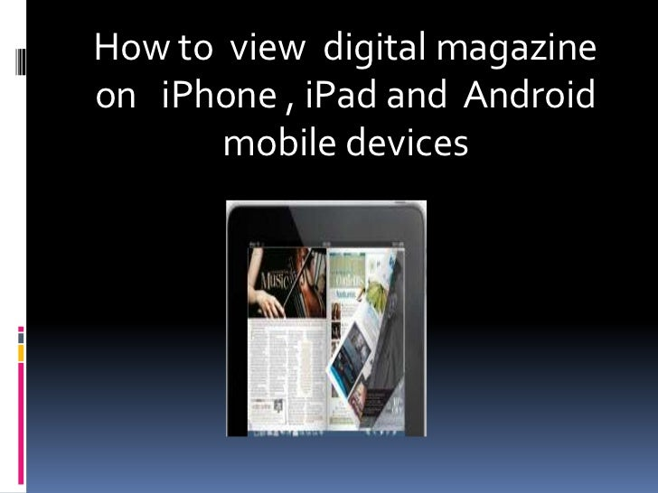 How to view digital magazineon iPhone , iPad and Android       mobile devices