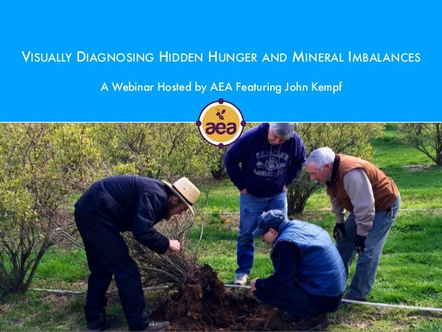VISUALLY DIAGNOSING HIDDEN HUNGER AND MINERAL IMBALANCES A Webinar Hosted by AEA Featuring John Kempf