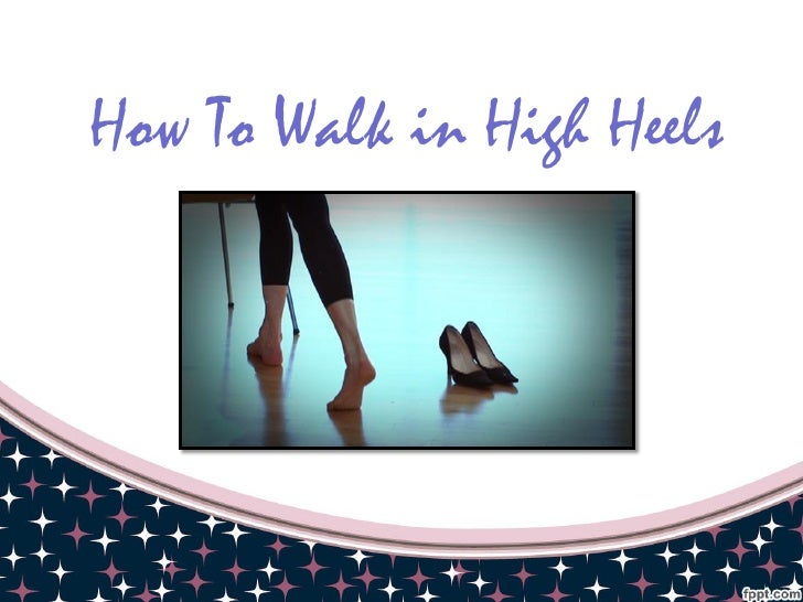 How To Walk in High Heels