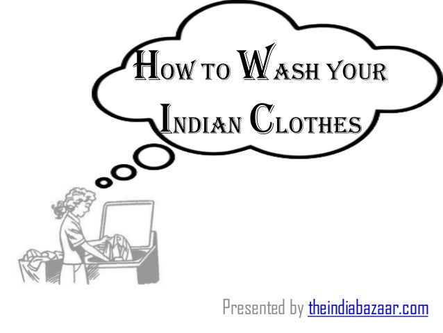 How to wash your Indian clothes Presented by theindiabazaar.com