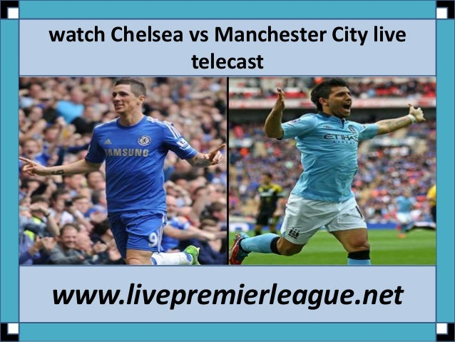 How to watch chelsea vs manchester city online football ...