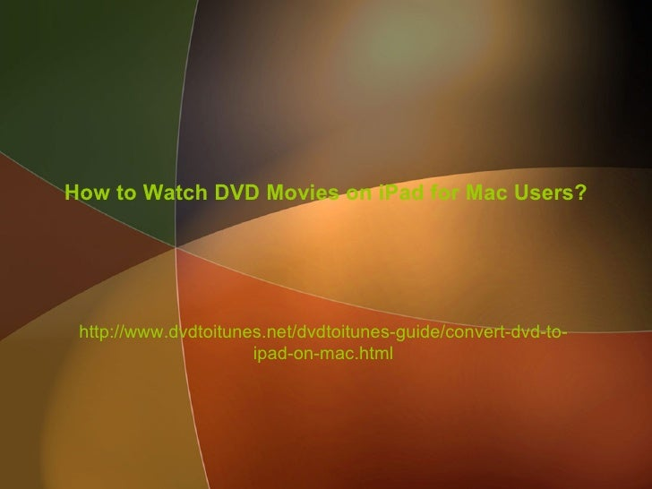 How to Watch DVD Movies on iPad for Mac Users? http://www.dvdtoitunes.net/dvdtoitunes-guide/convert-dvd-to-               ...
