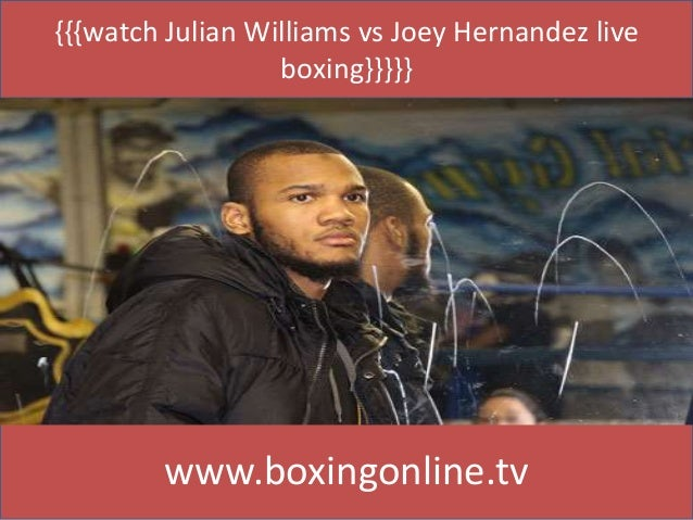 {{{watch Julian Williams vs Joey Hernandez live boxing}}}}} www.boxingonline.tv