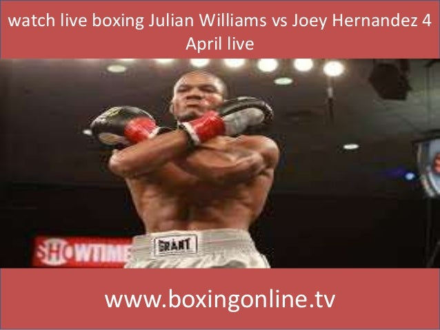 watch live boxing Julian Williams vs Joey Hernandez 4 April live www.boxingonline.tv