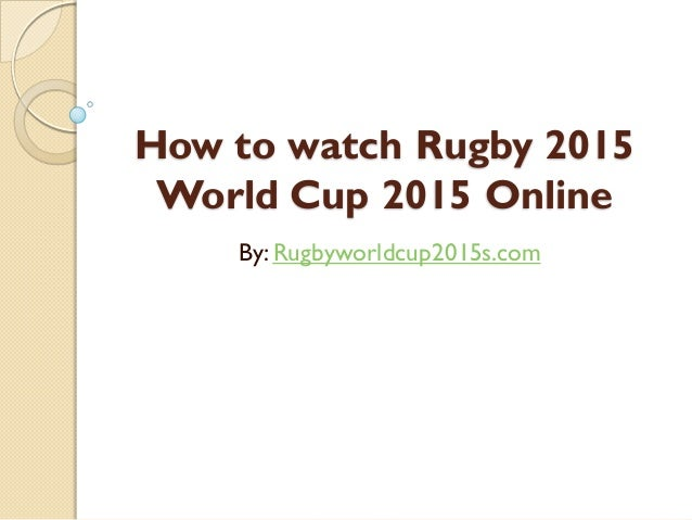 How to watch Rugby 2015 World Cup 2015 Online By: Rugbyworldcup2015s.com