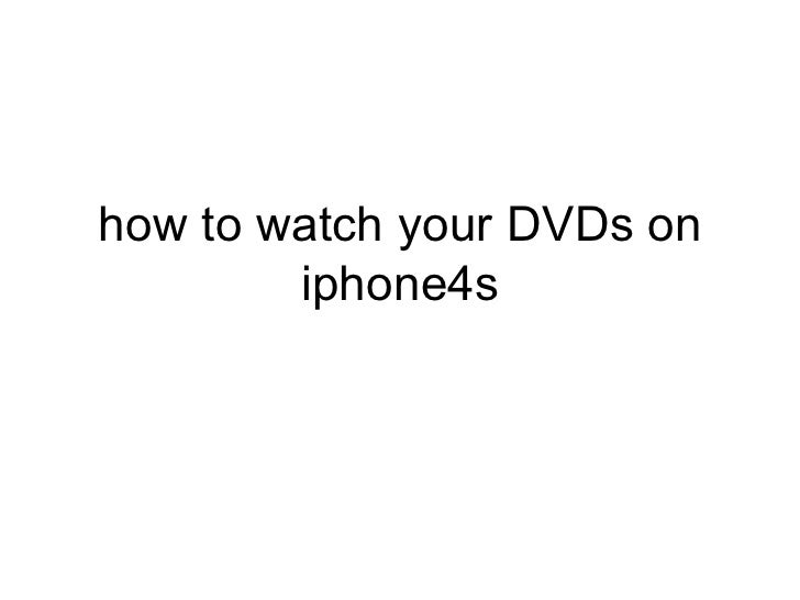 how to watch your DVDs on        iphone4s