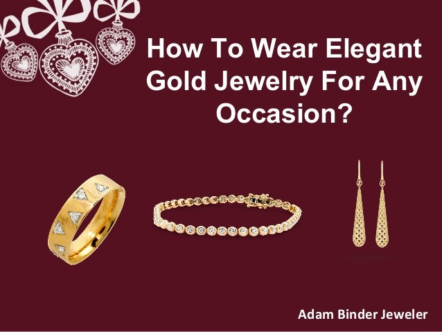 How To Wear Elegant Gold Jewelry For Any Occasion? Adam Binder Jeweler