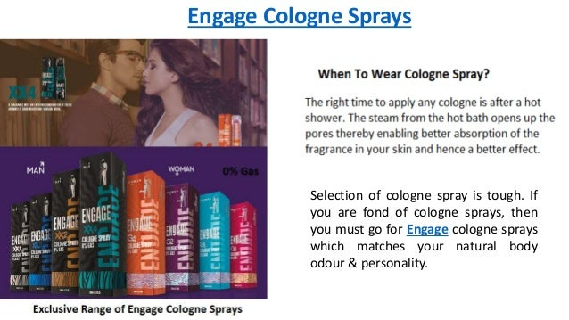 Engage Cologne Sprays Selection of cologne spray is tough. If you are fond of cologne sprays, then you must go for Engage ...