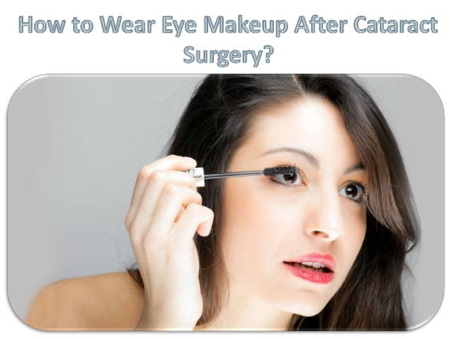 How to wear eye makeup after cataract surgery