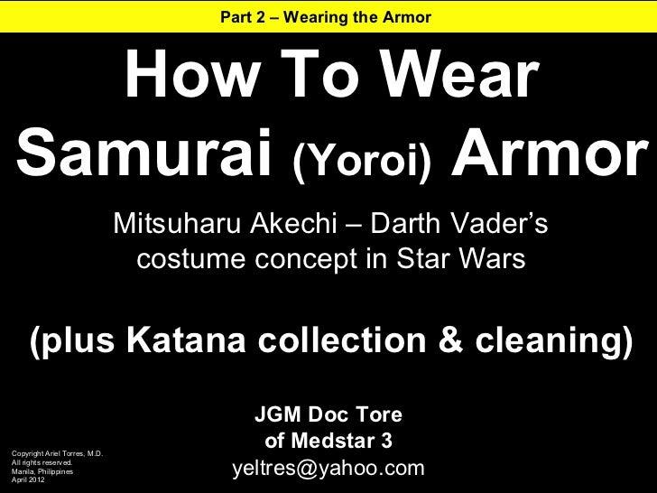 Part 2 – Wearing the Armor  How To WearSamurai (Yoroi) Armor                               Mitsuharu Akechi – Darth Vader'...