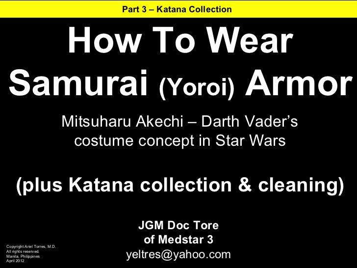 Part 3 – Katana Collection  How To WearSamurai (Yoroi) Armor                               Mitsuharu Akechi – Darth Vader'...