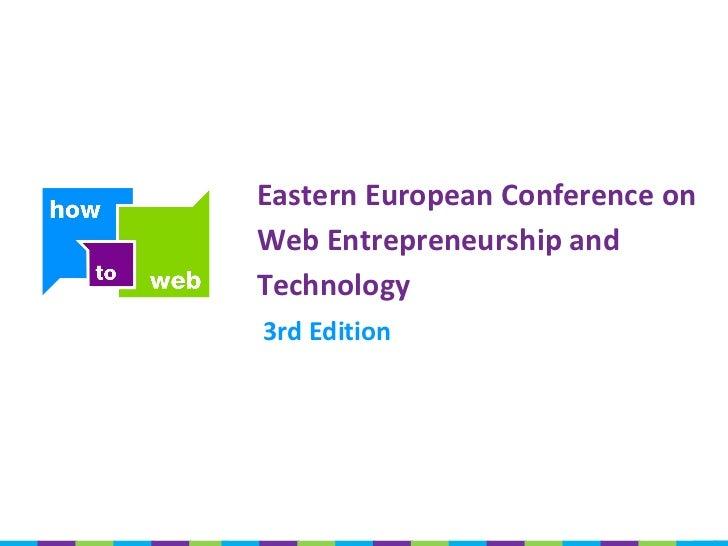 Eastern European Conference onWeb Entrepreneurship andTechnology3rd Edition