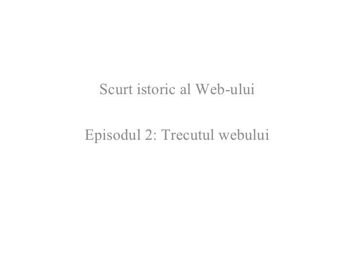 Scurt istoric al Web-ului Episodul 2: Trecutul webului