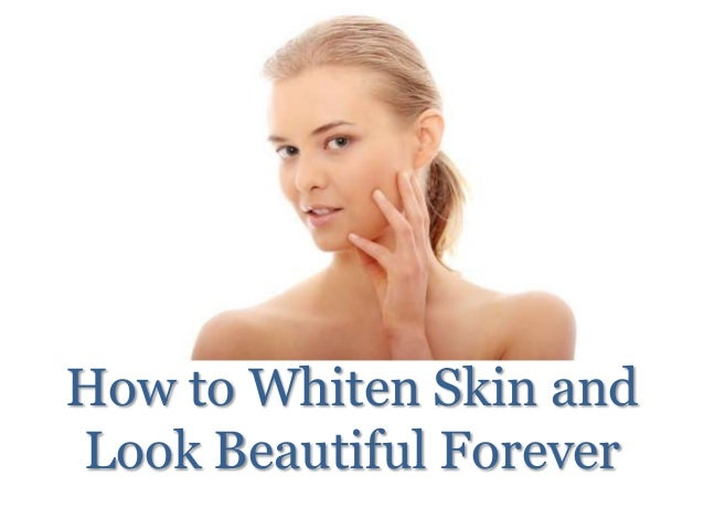 How to Whiten Skin and Look Beautiful Forever