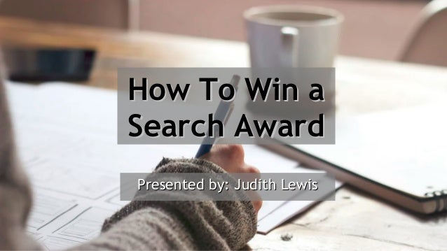 #pubcon How To Win aHow To Win a Search AwardSearch Award Presented by: Judith LewisPresented by: Judith Lewis