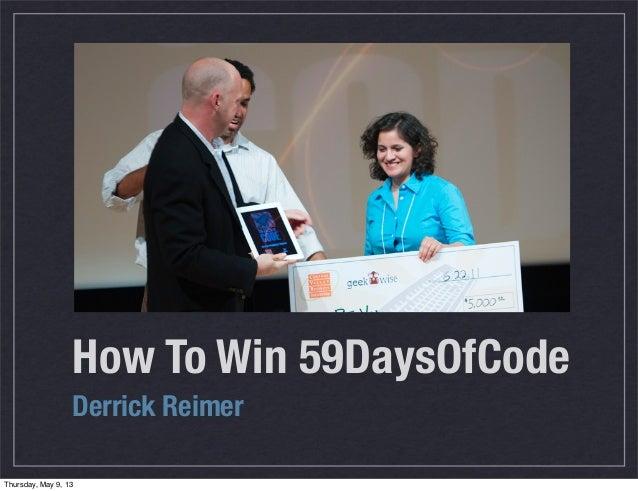 How To Win 59DaysOfCodeDerrick ReimerThursday, May 9, 13