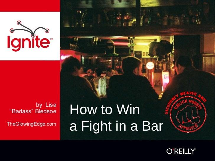 """<ul><li>by  Lisa </li></ul><ul><li>"""" Badass"""" Bledsoe </li></ul><ul><li>TheGlowingEdge.com </li></ul>How to Win a Fight in ..."""