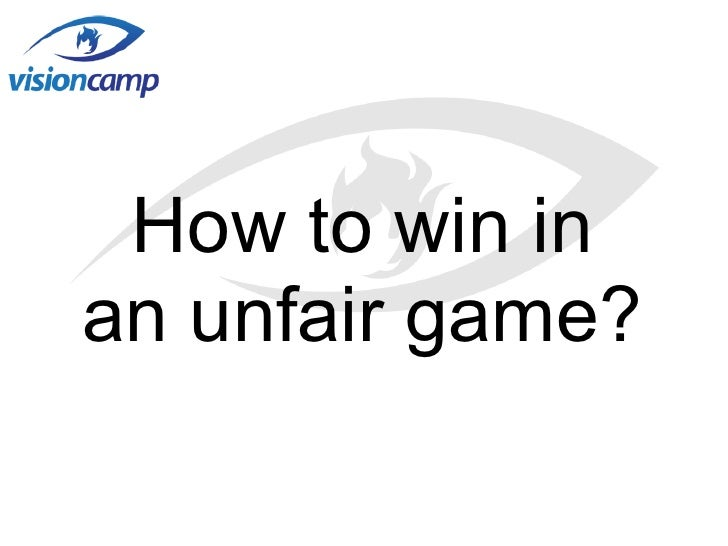 How to win inan unfair game?