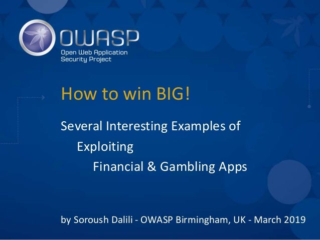 How to win BIG! Several Interesting Examples of Exploiting Financial & Gambling Apps by Soroush Dalili - OWASP Birmingham,...