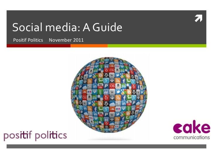 Social media: A Guide Positif Politics  November 2011