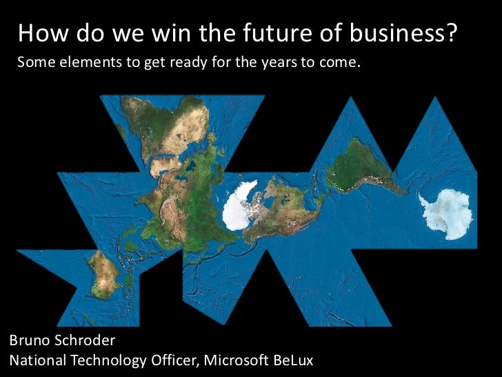 How do we win the future of business? Some elements to get ready for the years to come.Bruno SchroderNational Technology O...