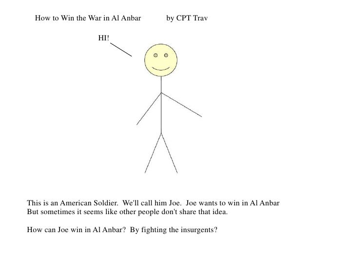 How to Win the War in Al Anbar<br />by CPT Trav<br />HI!<br />This is an American Soldier.  We'll call him Joe.  Joe wants...