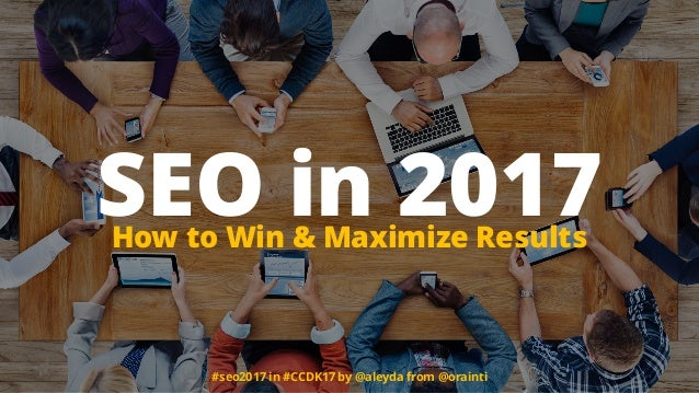 #seo2017 in #CCDK17 by @aleyda from @orainti SEO in 2017How to Win & Maximize Results