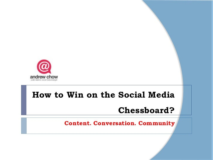 How to Win on the Social Media                     Chessboard?      Content. Conversation. Community