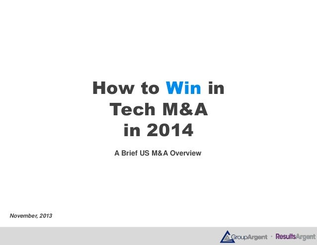 How to Win in Tech M&A in 2014 A Brief US M&A Overview  November, 2013  