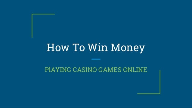 Win Money Playing Games Online