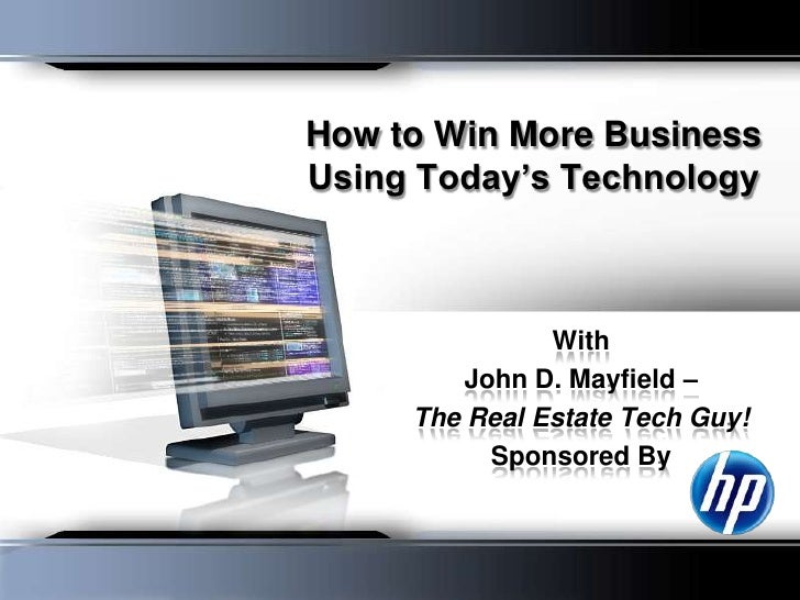 How to Win More BusinessUsing Today's Technology<br />With <br />John D. Mayfield – <br />The Real Estate Tech Guy!<br />S...