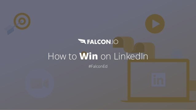 How to Win on LinkedIn #FalconEd