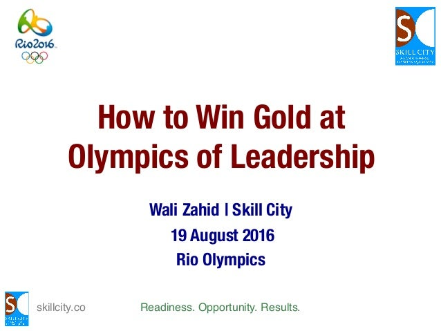 skillcity.co Readiness. Opportunity. Results. How to Win Gold at Olympics of Leadership Wali Zahid | Skill City 19 August ...