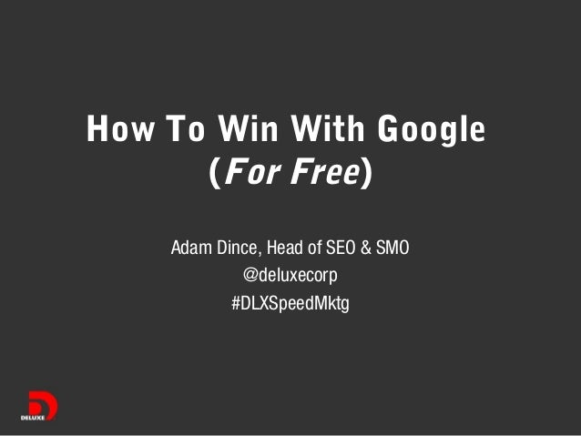 How To Win With Google (For Free) Adam Dince, Head of SEO & SMO @deluxecorp #DLXSpeedMktg