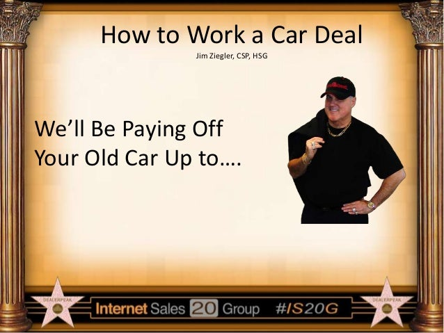 jim ziegler how to work a car deal. Black Bedroom Furniture Sets. Home Design Ideas
