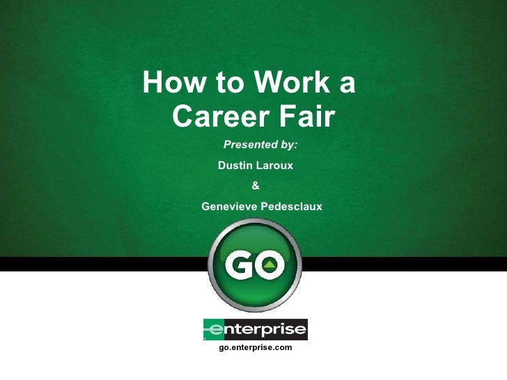How to Work a  Career Fair Presented by:   Dustin Laroux  &  Genevieve Pedesclaux