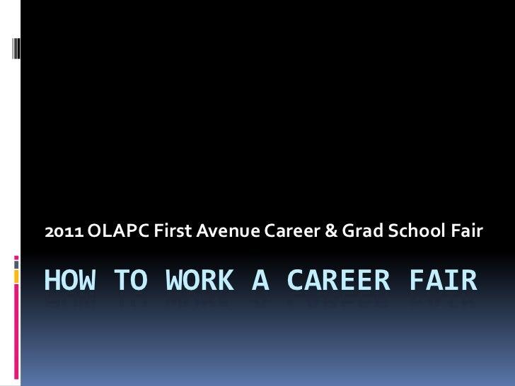 How to Work a Career Fair<br />2011 OLAPC 1st Ave Fair<br />