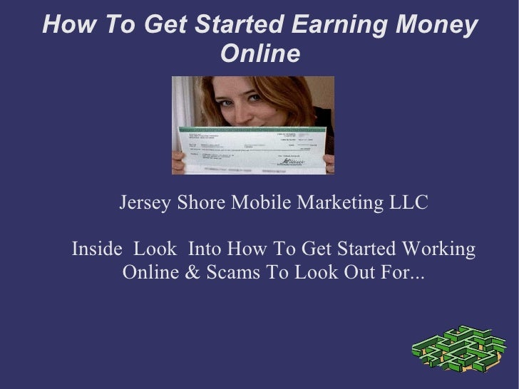 How To Get Started Earning Money             Online       Jersey Shore Mobile Marketing LLC  Inside Look Into How To Get S...